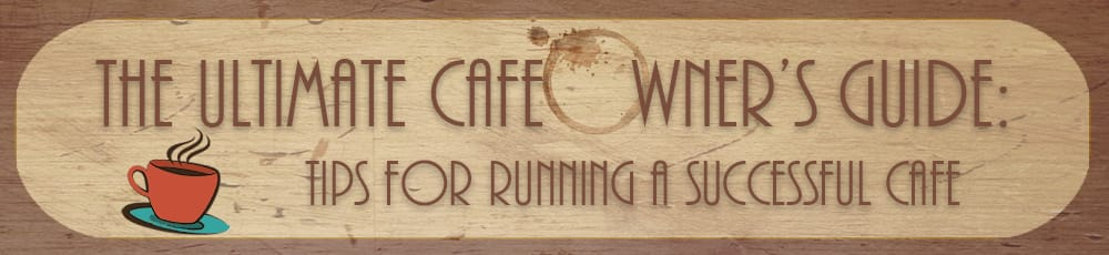 the ultimate cafe owners guide: tips for running a successful cafe