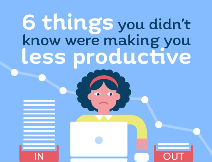 Things you didn t know were making you less productive make it